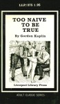 LLP0375 - Too Naive To Be True by Gordon Kaplin - Ebook